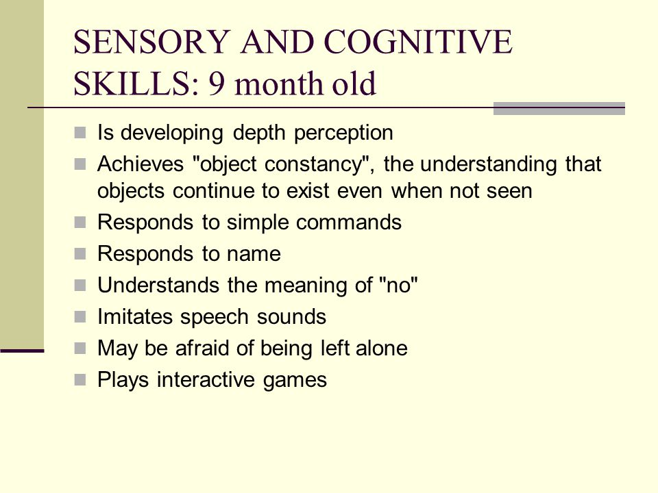 SENSORY AND COGNITIVE SKILLS: 9 month old