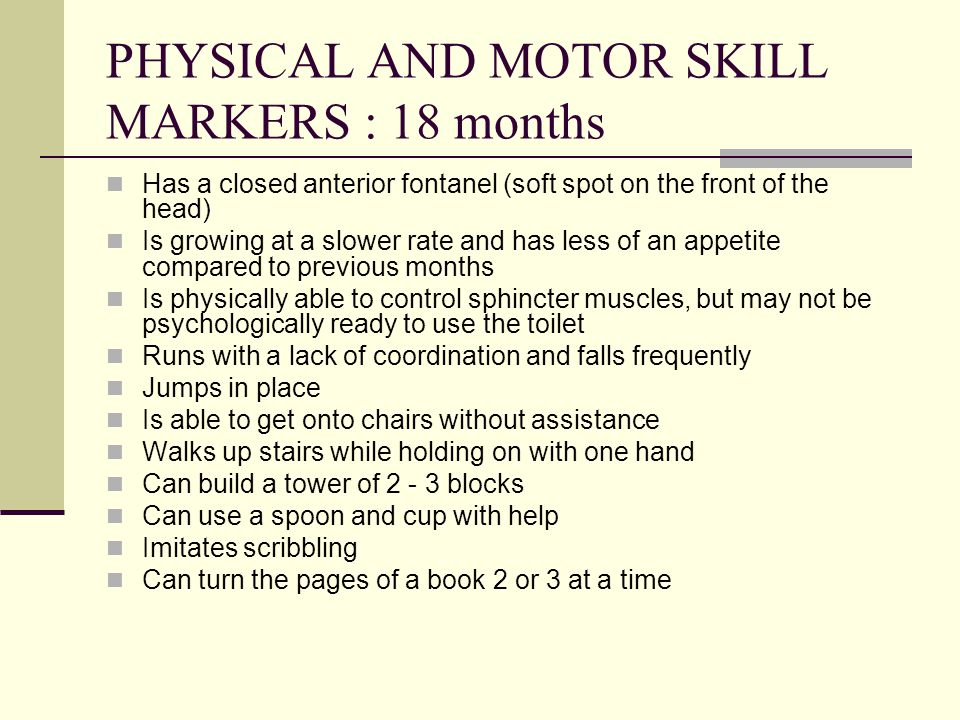 PHYSICAL AND MOTOR SKILL MARKERS : 18 months