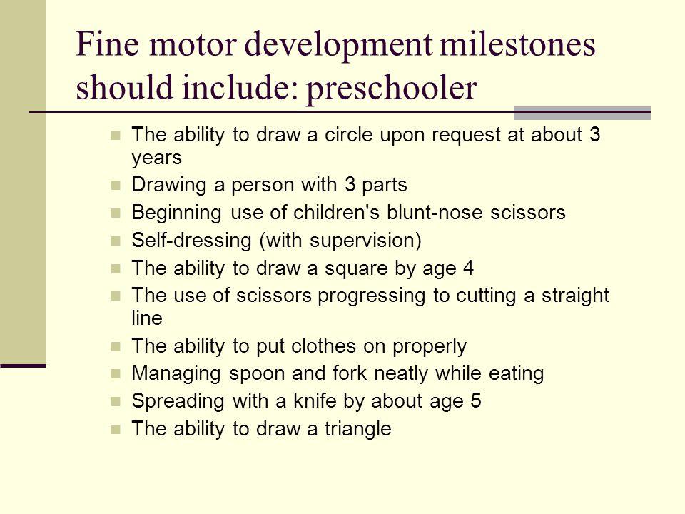 Fine motor development milestones should include: preschooler