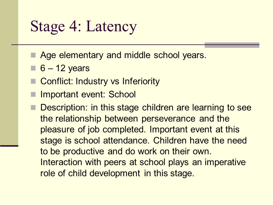 Stage 4: Latency Age elementary and middle school years. 6 – 12 years