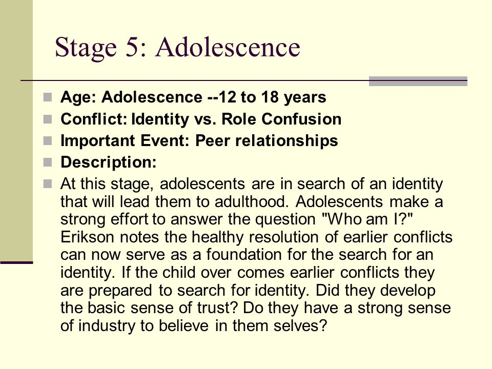 Stage 5: Adolescence Age: Adolescence --12 to 18 years