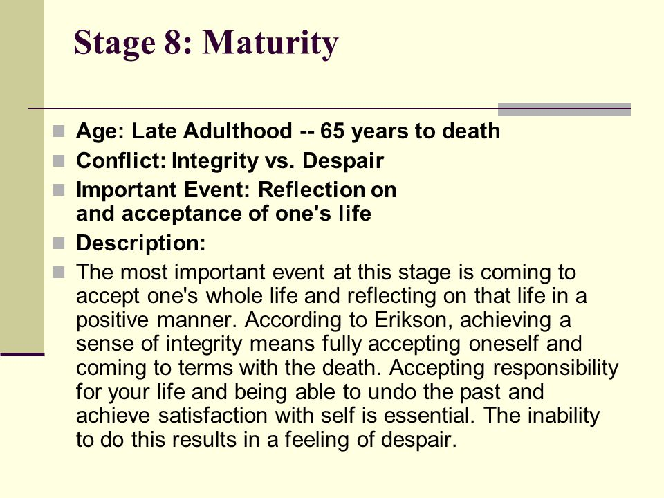 Stage 8: Maturity Age: Late Adulthood -- 65 years to death