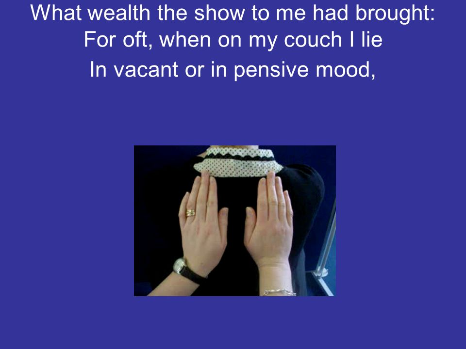I gazed---and gazed---but little thought What wealth the show to me had brought: For oft, when on my couch I lie In vacant or in pensive mood,