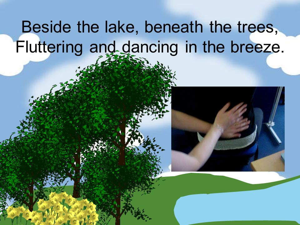 Beside the lake, beneath the trees, Fluttering and dancing in the breeze.