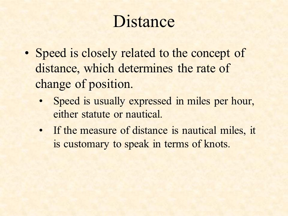 Distance Speed is closely related to the concept of distance, which determines the rate of change of position.