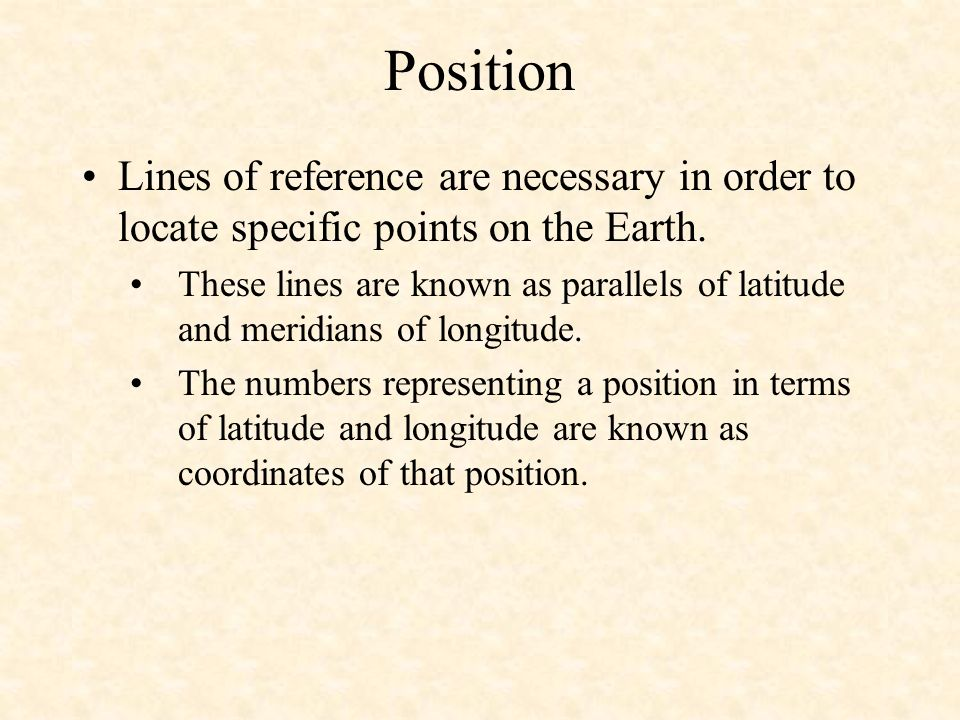 Position Lines of reference are necessary in order to locate specific points on the Earth.