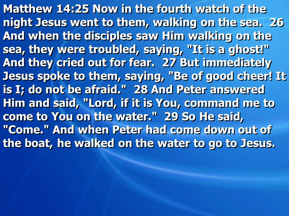 Matthew 14:25 Now in the fourth watch of the night Jesus went to them, walking on the sea.