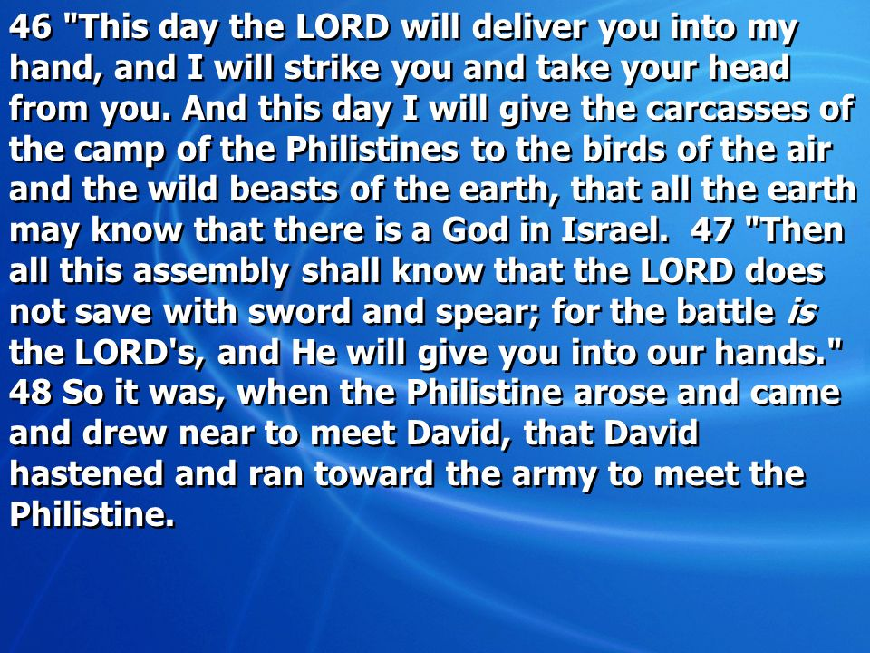 46 This day the LORD will deliver you into my hand, and I will strike you and take your head from you.