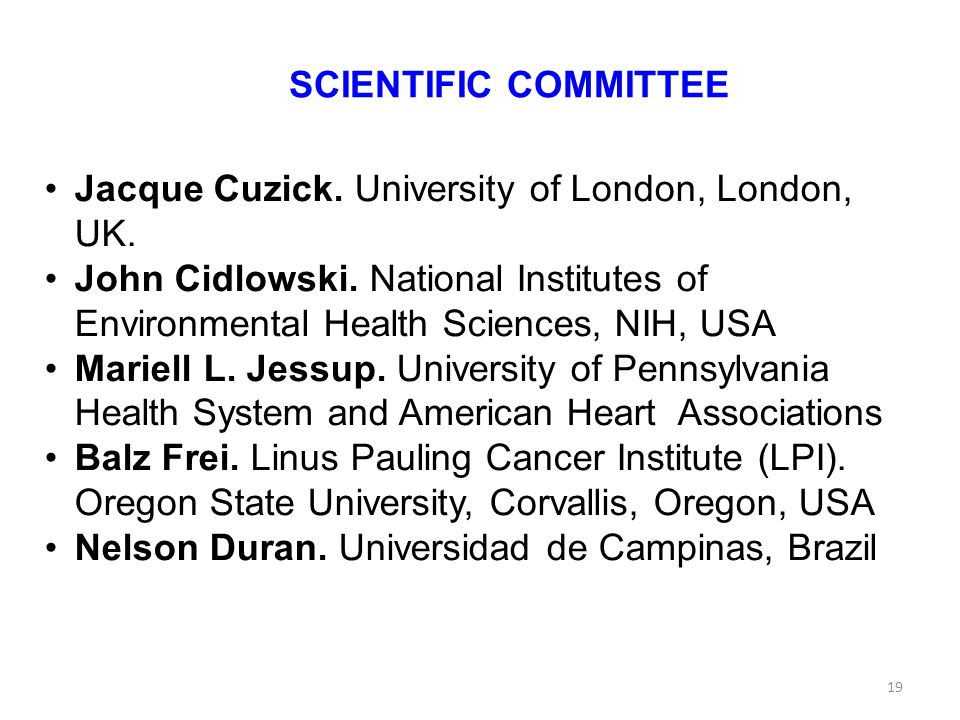 SCIENTIFIC COMMITTEE Jacque Cuzick. University of London, London, UK. John Cidlowski. National Institutes of Environmental Health Sciences, NIH, USA.