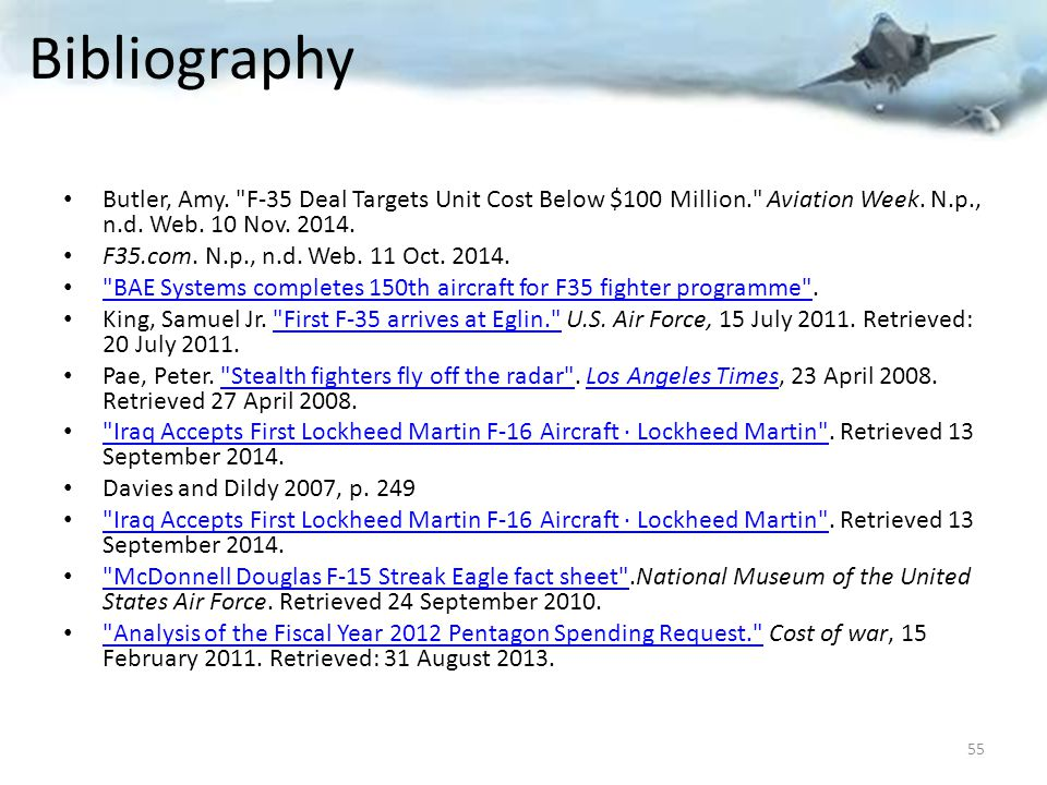 Bibliography Butler, Amy. F-35 Deal Targets Unit Cost Below $100 Million. Aviation Week. N.p., n.d. Web. 10 Nov. 2014.