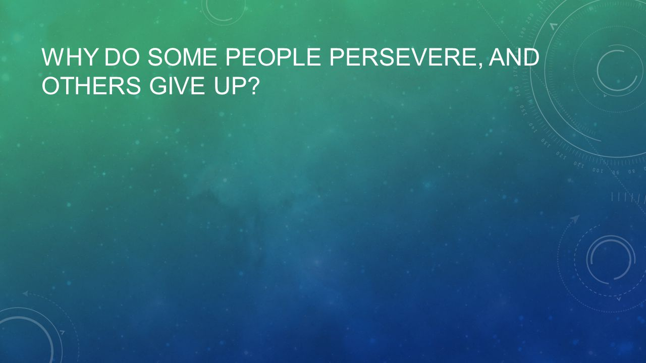 Why do some people persevere, and others give up