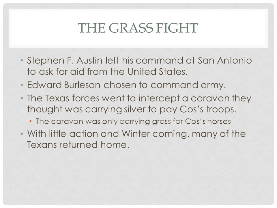 The Grass Fight Stephen F. Austin left his command at San Antonio to ask for aid from the United States.