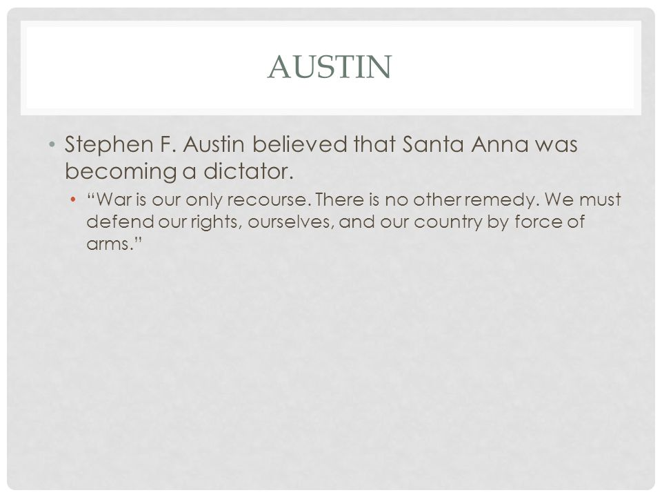 Austin Stephen F. Austin believed that Santa Anna was becoming a dictator.