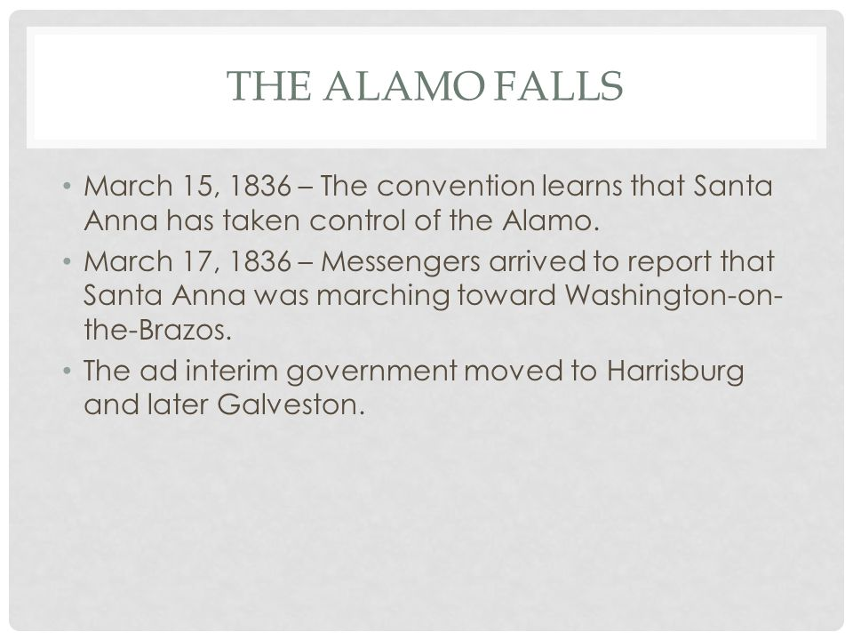 The Alamo Falls March 15, 1836 – The convention learns that Santa Anna has taken control of the Alamo.