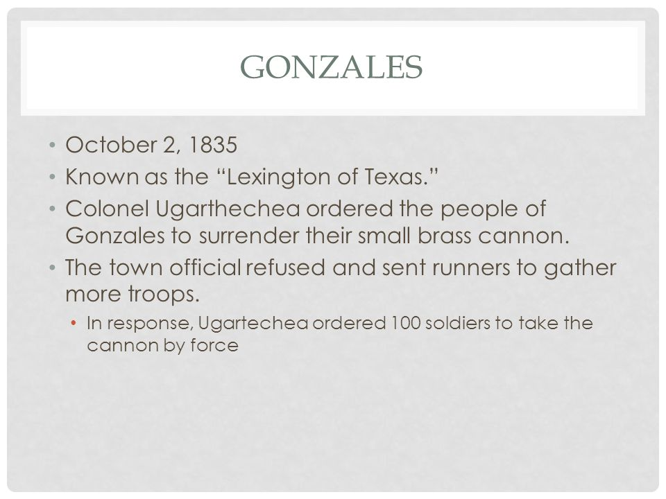 Gonzales October 2, 1835 Known as the Lexington of Texas.