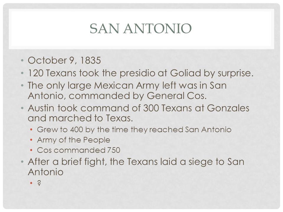 San Antonio October 9, 1835. 120 Texans took the presidio at Goliad by surprise.