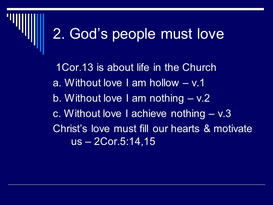 2. God's people must love 1Cor.13 is about life in the Church