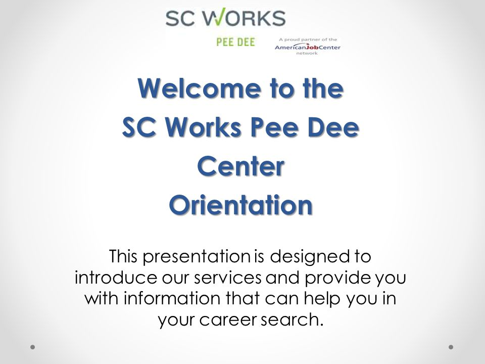 Welcome to the SC Works Pee Dee Center Orientation
