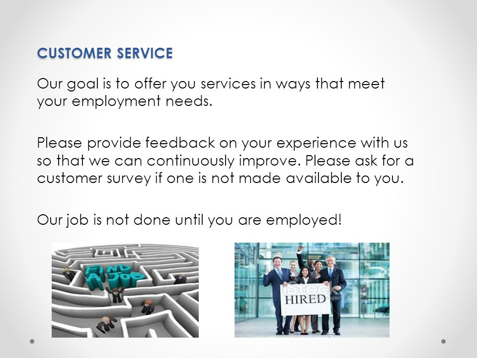 CUSTOMER SERVICE Our goal is to offer you services in ways that meet your employment needs.