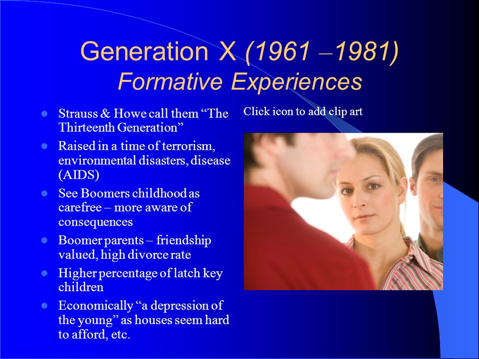 Generation X (1961 –1981) Formative Experiences