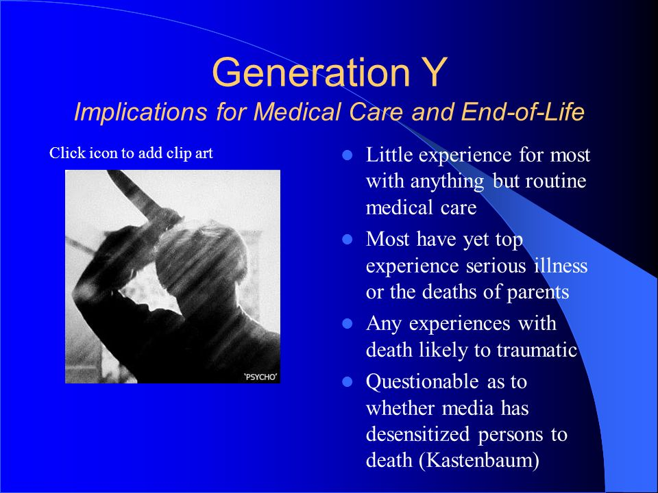 Generation Y Implications for Medical Care and End-of-Life