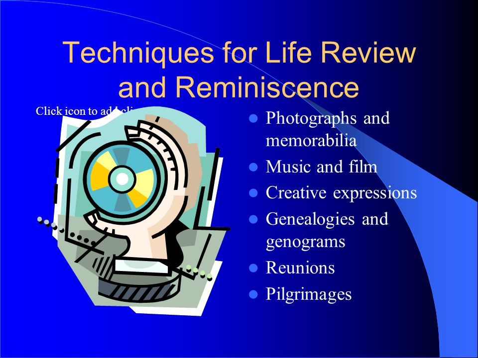 Techniques for Life Review and Reminiscence