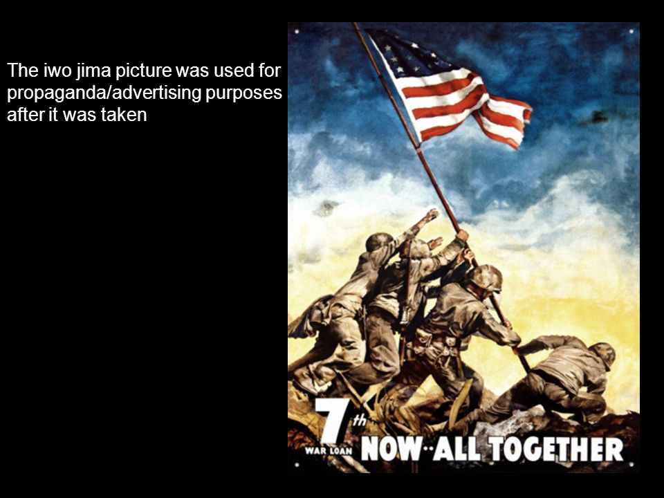 The iwo jima picture was used for propaganda/advertising purposes after it was taken
