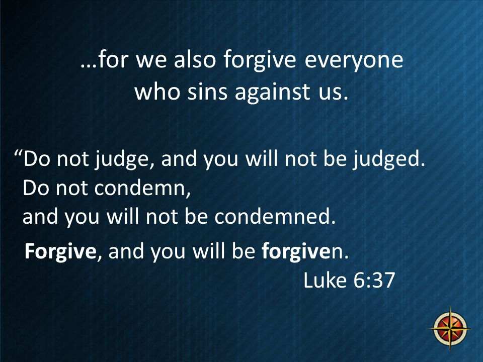 …for we also forgive everyone who sins against us.