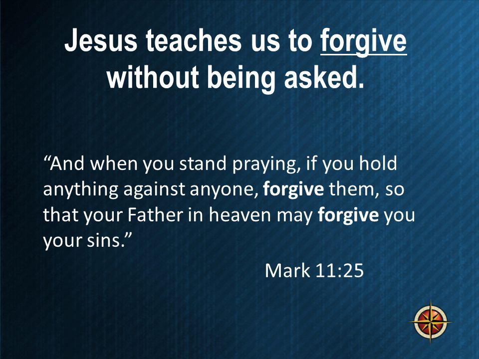 Jesus teaches us to forgive without being asked.