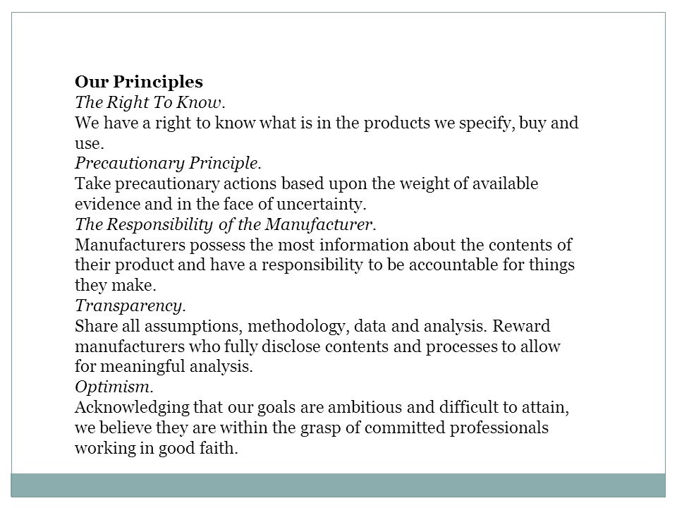 Our Principles The Right To Know. We have a right to know what is in the products we specify, buy and use.