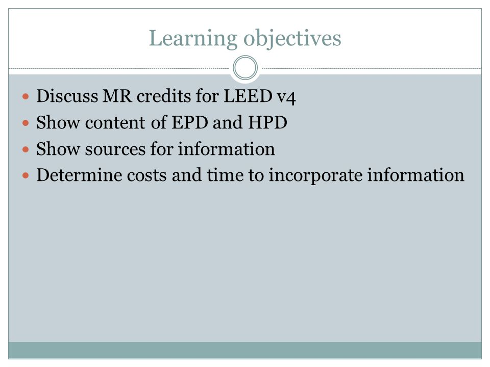 Learning objectives Discuss MR credits for LEED v4