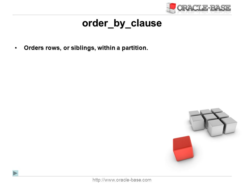 order_by_clause Orders rows, or siblings, within a partition.