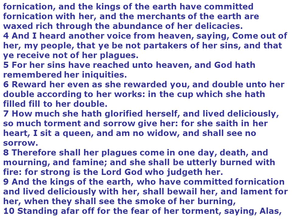 fornication, and the kings of the earth have committed fornication with her, and the merchants of the earth are waxed rich through the abundance of her delicacies.