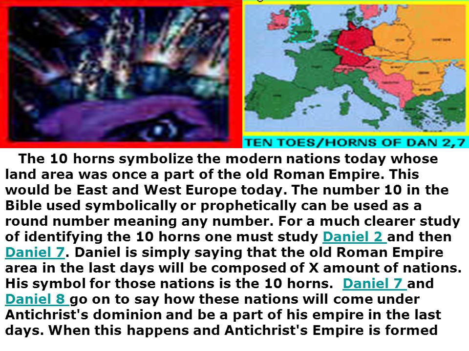 The 10 horns symbolize the modern nations today whose land area was once a part of the old Roman Empire.
