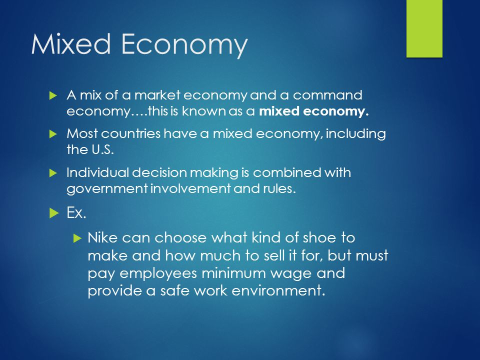 Mixed Economy A mix of a market economy and a command economy….this is known as a mixed economy.