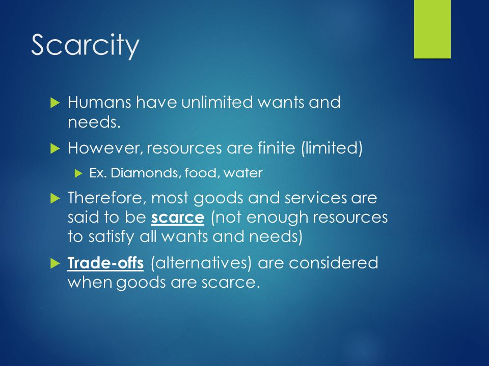 Scarcity Humans have unlimited wants and needs.