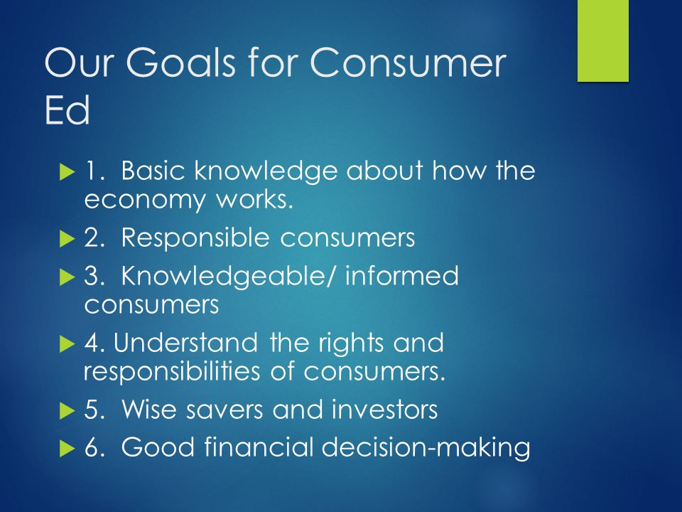 Our Goals for Consumer Ed
