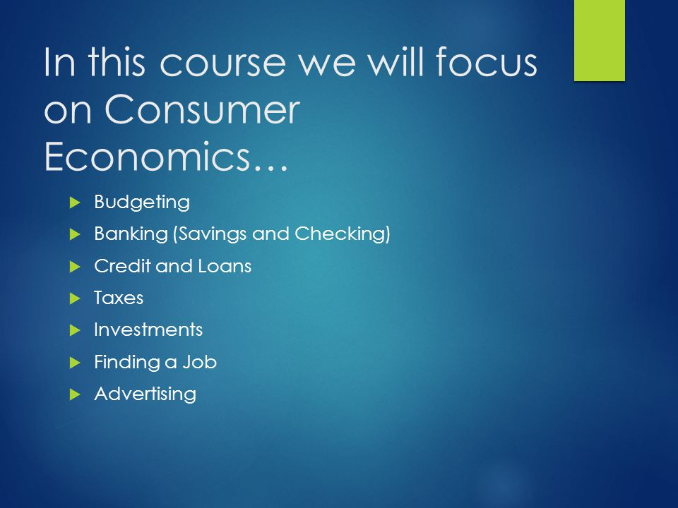 In this course we will focus on Consumer Economics…