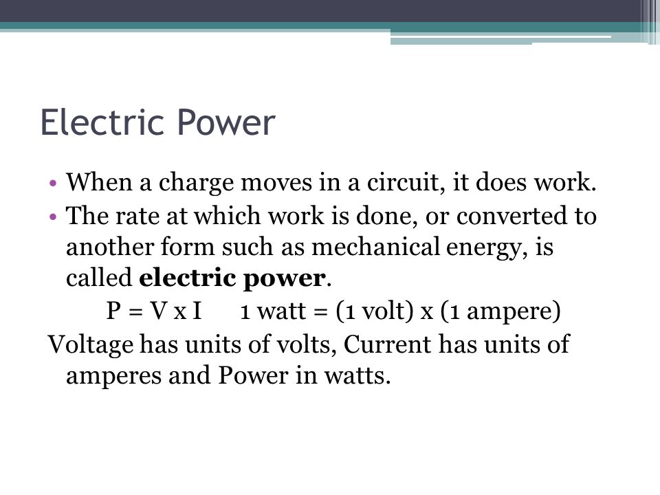 Electric Power When a charge moves in a circuit, it does work.