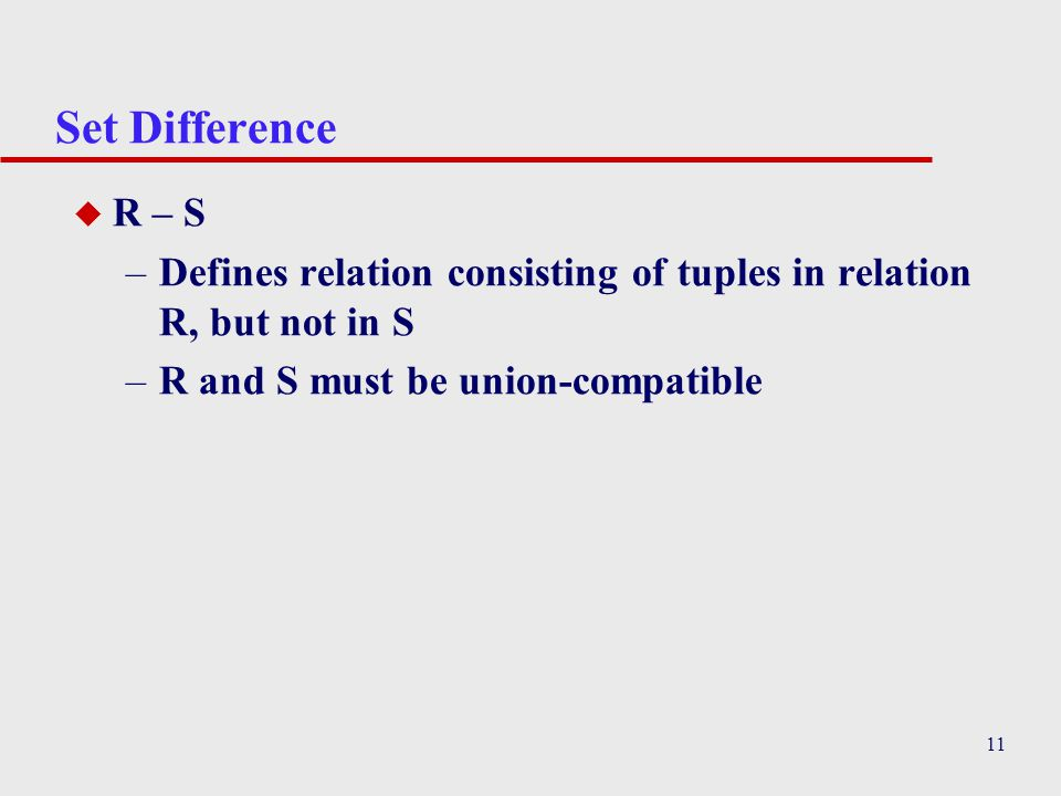 Set Difference R – S. Defines relation consisting of tuples in relation R, but not in S.