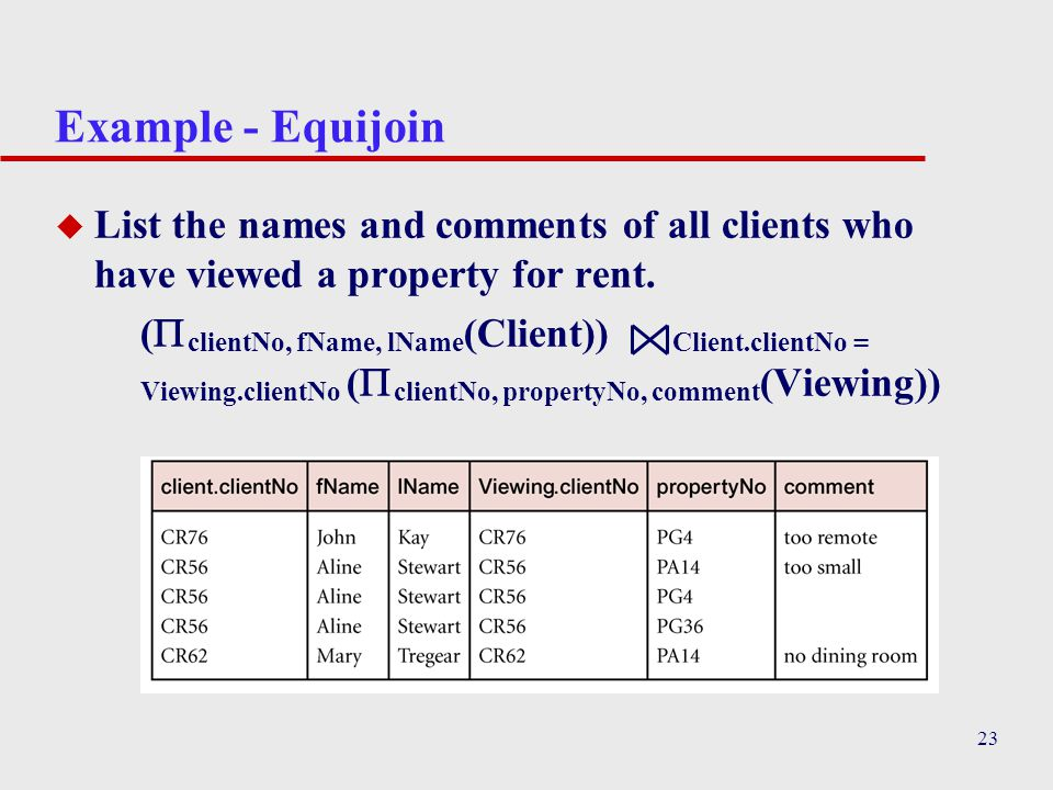 Example - Equijoin List the names and comments of all clients who have viewed a property for rent.