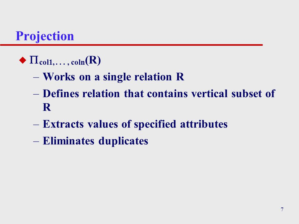 Projection col1, . . . , coln(R) Works on a single relation R