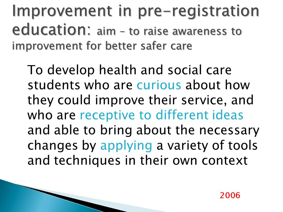 Improvement in pre-registration education: aim – to raise awareness to improvement for better safer care
