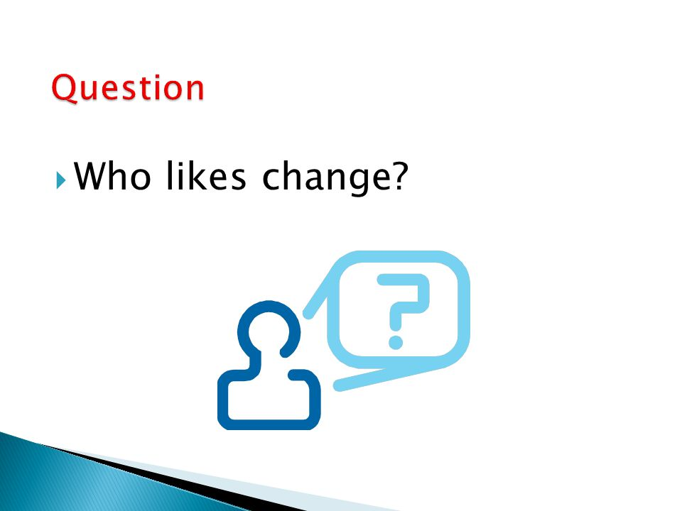 Question Who likes change