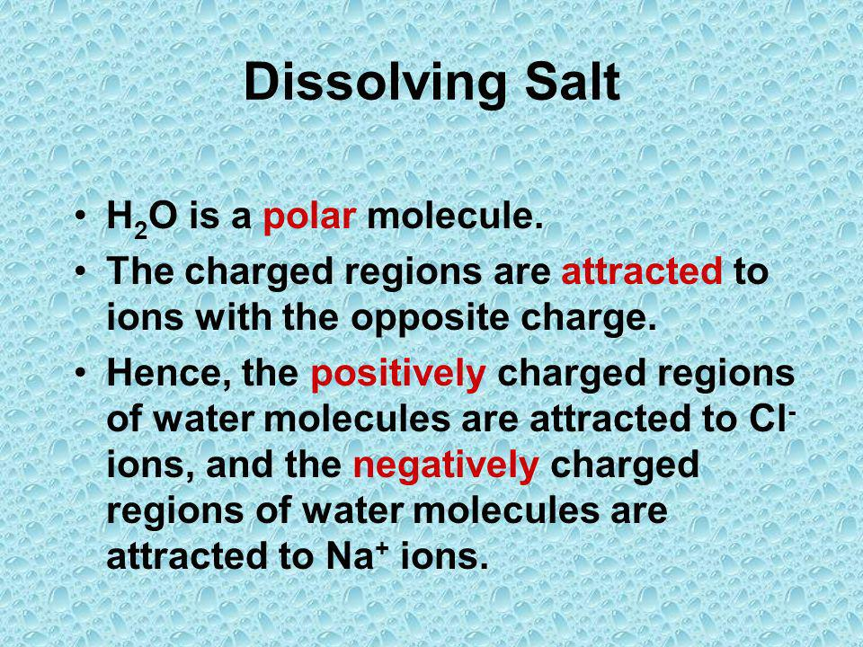Dissolving Salt H2O is a polar molecule.