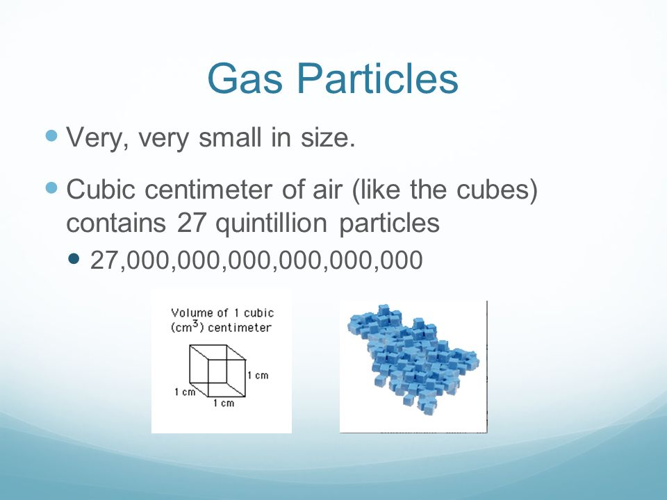 Gas Particles Very, very small in size.