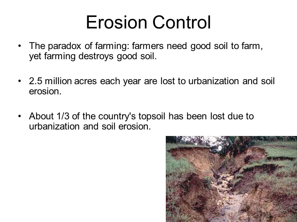 Erosion Control The paradox of farming: farmers need good soil to farm, yet farming destroys good soil.