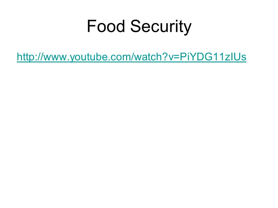 Food Security http://www.youtube.com/watch v=PiYDG11zIUs