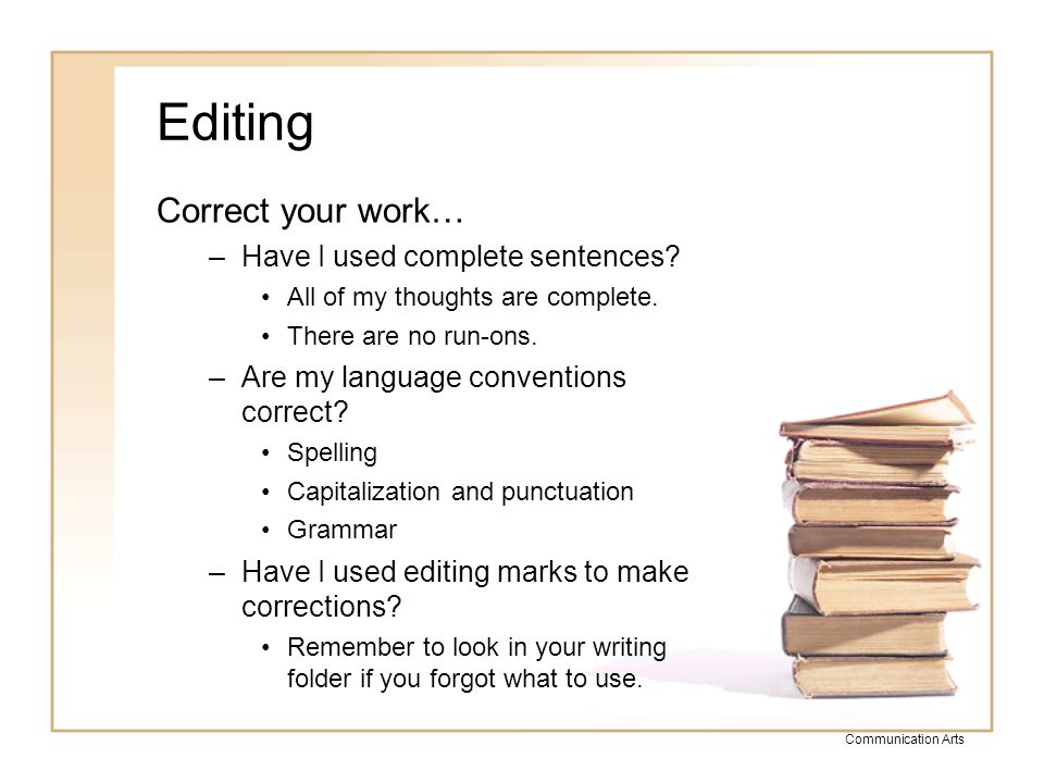 Editing Correct your work… Have I used complete sentences