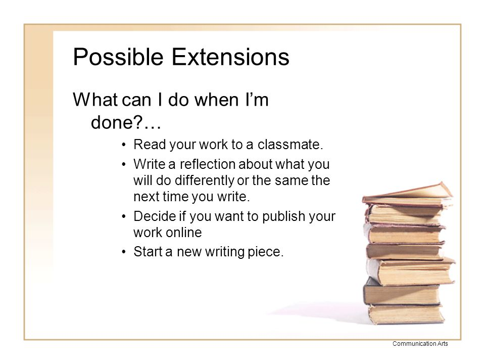 Possible Extensions What can I do when I'm done …